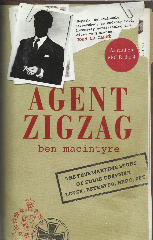 Agent Zigzag: The True Wartime Story of Eddie Chapman: Lover, Betrayer, Hero, Spy., Macintyre, Ben