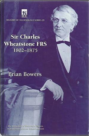 Sir Charles Wheatstone FRS, 1802-1875: Bowers, Brian