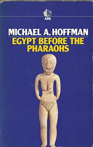 Egypt Before the Pharaohs: Hoffman, Michael A.