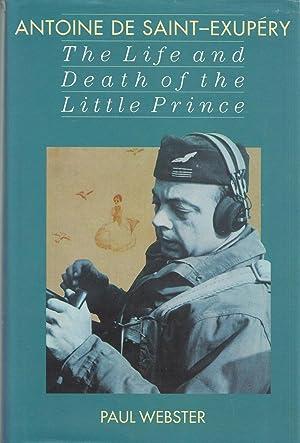 Antoine de Saint-Exupery - The Life and: Webster, Paul