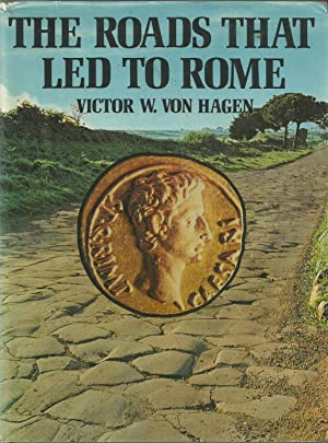The Roads That Led To Rome: von Hagen, Victor