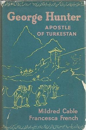 George Hunter - Apostle of Turkestan: Cable, Mildred ;