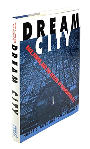 Dream City: Race, Power and the Decline of Washington, D.C.