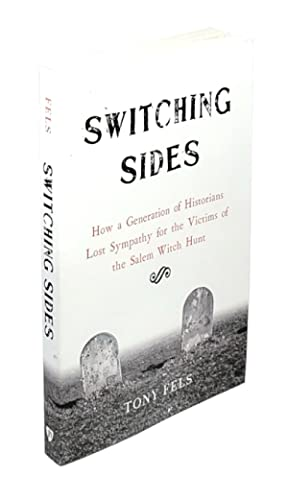 Switching Sides: How a Generation of Historians Lost Sympathy for the Victims of the Salem Witch ...