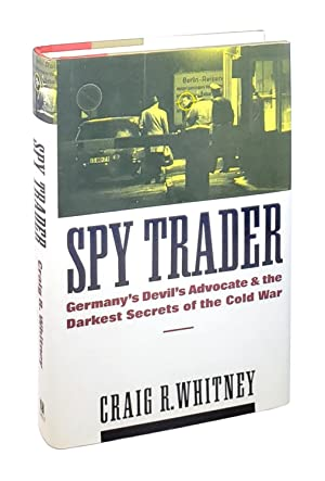 Spy Trader: Germany's Devil's Advocate and the Darkest Secrets of the Cold War