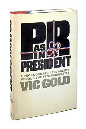 PR as in President: A Pro Looks at Press Agents, Media, and the 1976 Candidates