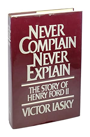 Never Complain Never Explain: The Story of Henry Ford II [Inscribed to William Safire]