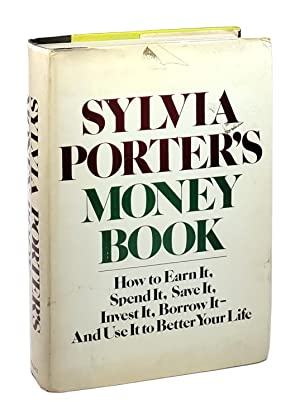 Sylvia Porter's Money Book: How to Earn It, Spend It, Save It, Invest It, Borrow It - And Use It ...