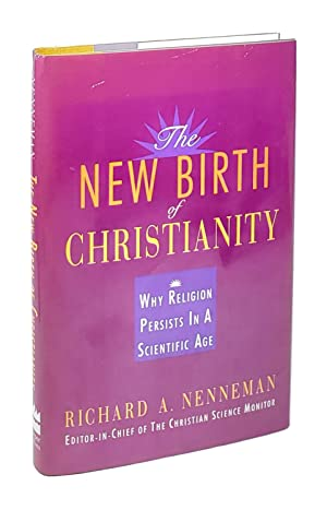 The New Birth of Christianity: Why Religion Persists In A Scientific Age [Inscribed to William Sa...