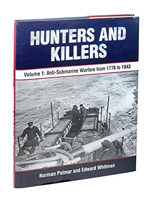 Hunters and Killers Volume 1: Anti-Submarine Warfare from 1776 to 1943