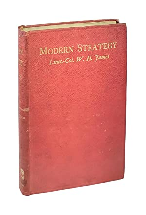 Modern Strategy: An Outline of the Principles Which Guide the Conduct of Campaigns, to Which Is A...