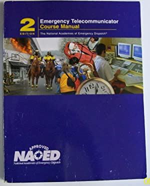 Emergency Telecommunicator Course Manual, Edition 2: National Academies of Emergency Dispatch