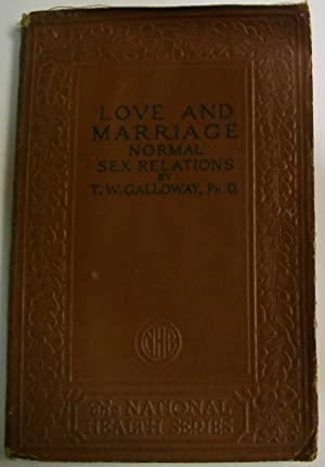 Love and Marriage: Normal Sex Relations: Galloway, T. W.