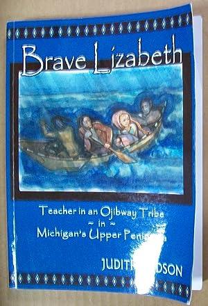 Brave Lizabeth: Teacher in an Ojibway Tribe: Hudson, Judith