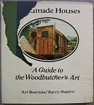 Handmade Houses: A Guide to the Woodbutcher's: Boericke, Art &