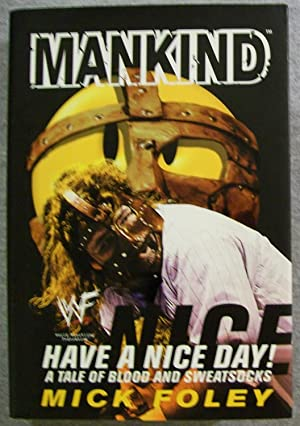 Mankind, Have a Nice Day: A Tale: Foley, Mick