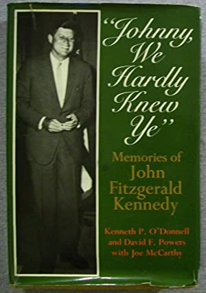 Johnny, We Hardly Knew Ye: Memories of: O'Donnell, Kenneth P.