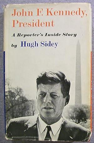 John F. Kennedy, President: A Reporter's Inside: Sidey, Hugh