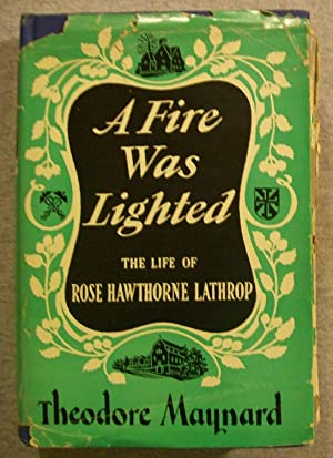 A Fire Was Lighted: The Life of: Maynard, Theodore
