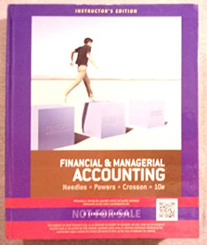Financial and Managerial Accounting. 10th Edition (10e), Instructor's Edition: Needles, ...