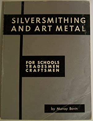 Silversmithing and Art Metal: For Schools, Tradesmen,: Bovin, Murray