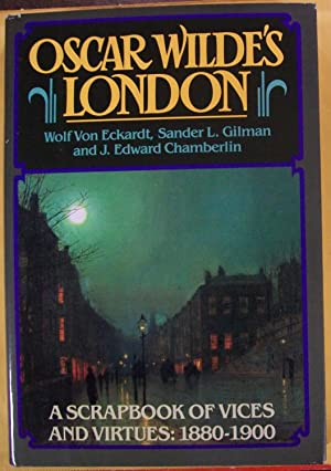 "Oscar Wilde""s London: A Scrapbook of Vices: Von Eckardt, Wolf"
