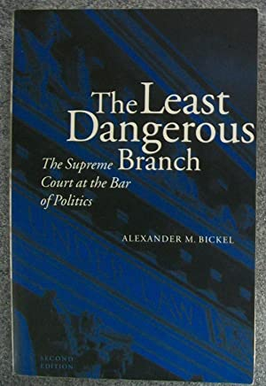The Least Dangerous Branch: The Supreme Court: Bickel, Alexander M.
