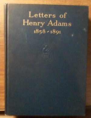 Letters of Henry Adams (1858-1891)