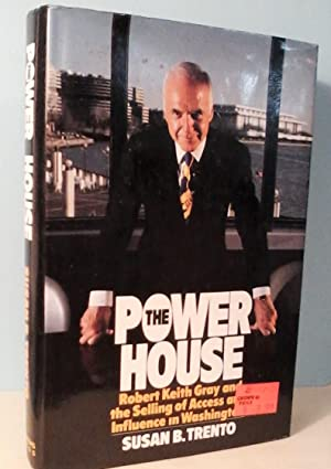 The Power House: Robert Keith Gray and the Selling of Access and Influence in Washington