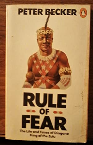 Rule of Fear: The Life and Times of Dingane King of the Zulu