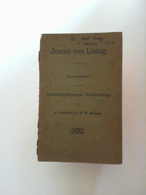 Justus von Liebig. Gedenkblätter zu dessen hundertjährigem: Volhard, J. und