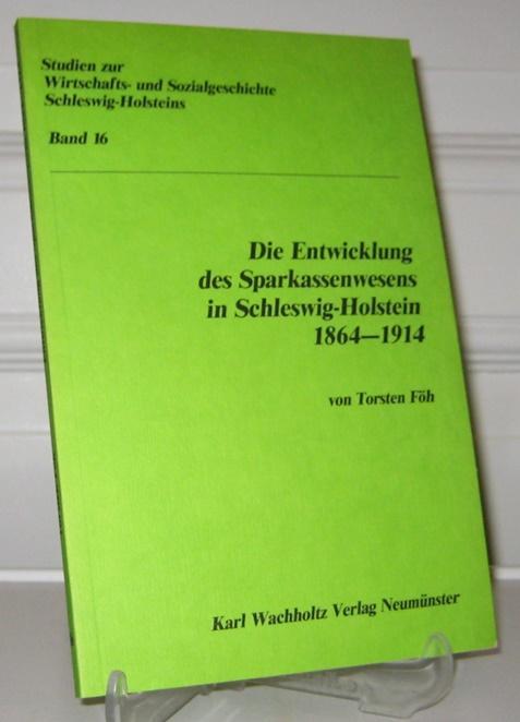 Die Entwicklung des Sparkassenwesens in Schleswig-Holstein 1864 - 1914. [Studien zur Wirtschafts- und Sozialgeschichte Schleswig-Holsteins, Bd. 16]. - Föh, Torsten