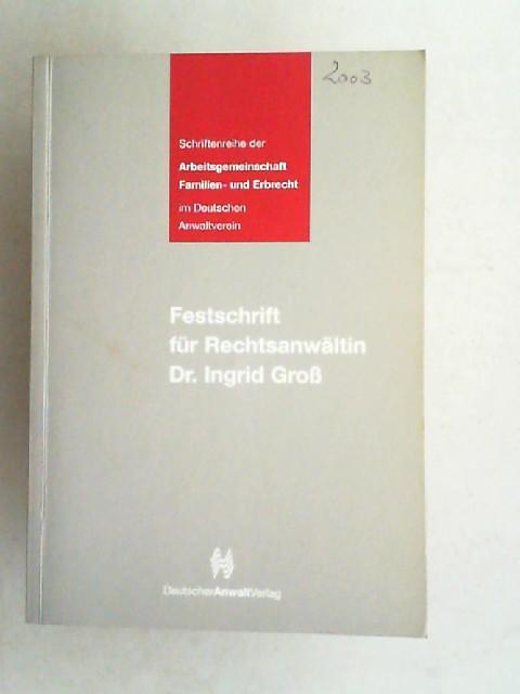 Festschrift für Rechtsanwältin Dr. Ingrid Groß. [Schriftenreihe der Arbeitsgemeinschaft Familien- und Erbrecht im Deutschen Anwaltverein] - Schnitzler, Klaus (Hrsg.), Ingeborg Rakete-Dombek (Hrsg.) und Ingrid Groß