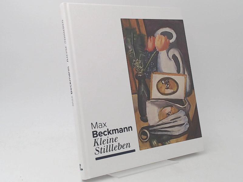 Max Beckmann - Kleine Stillleben. Diese Publikation: Klingsöhr-Leroy, Cathrin (Herausgeberin),