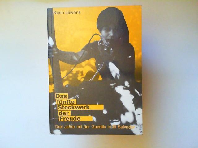 Das fünfte Stockwerk der Freude : drei Jahre mit der Guerilla in El Salvador. Ediciones Sistema Radio Venceremos (Hrsg.) - Lievens, Karin