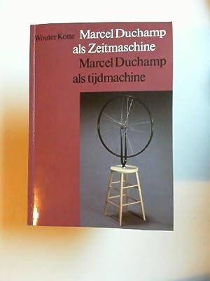 Marcel Duchamp als Zeitmaschine./ Marcel Duchamp als: Kotte, Wouter und