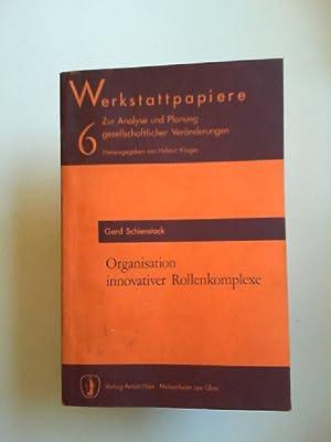 Organisation innovativer Rollenkomplexe. [Werkstattpapiere. Zur Analyse und: Schienstock, Gerd: