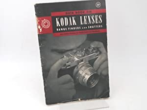 Data book on Kodak lenses. Range finders and shutters. New edition punched for Kodak reference ha...