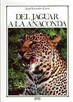 DEL JAGUAR A LA ANACONDA: FERNANDEZ GARCIA, ANGEL