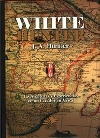 WHITE HUNTER. LAS AVENTURAS Y EXPERIENCIAS DE UN CAZADOR EN AFRICA.: HUNTER J. A.