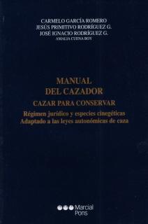 MANUAL DEL CAZADOR. CAZAR PARA CONSERVAR: GARCIA ROMERO, CARMELO-RODRIGUEZ Y CUENA BOY