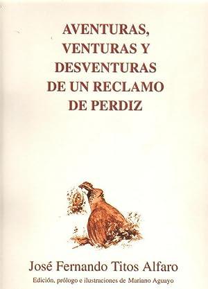 AVENTURAS, VENTURAS Y DESVENTURAS DE UN RECLAMO DE PERDIZ: TITOS ALFARO, JOSE FERNANDO