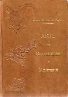 ARTE DE BALLESTERIA Y MONTERIA: MARTINEZ DEL ESPINAR, ALONSO
