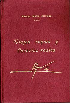 VIAJES REGIOS Y CACERIAS REALES: ARRILLAGA, MANUEL MARIA