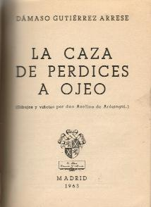 CAZA DE PERDICES A OJEO, LA: GUTIERREZ ARRESE, DAMASO