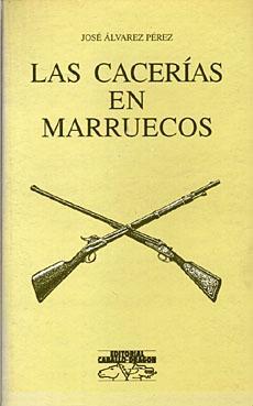CACERIAS EN MARRUECOS, LAS. AVENTURAS AUTENTICAS DE UN ESPAÑOL: ALVAREZ PEREZ, JOSE