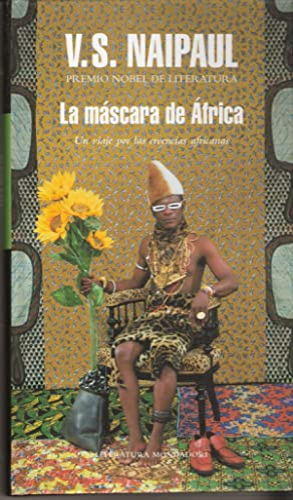 MASCARA DE AFRICA, UN VIAJE POR LAS: NAIPAUL V. S.