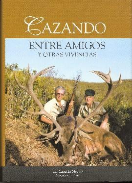 CAZANDO ENTRE AMIGOS Y OTRAS VIVENCIAS: SANGRAN MEDINA, JUAN