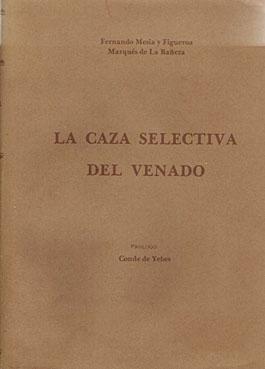 CAZA SELECTIVA DEL VENADO, LA: MESIA Y FIGUEROA, FERNANDO. MARQUES DE LA BAÑEZA
