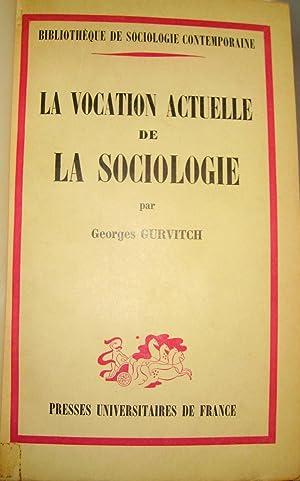 La Vocation actuelle de la sociologie. Vers une sociologie différentielle.: GURVITCH, ...